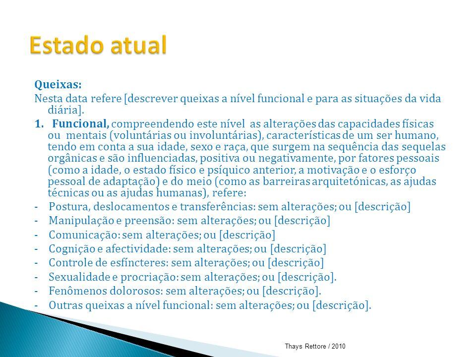 Estado atual Queixas: Nesta data refere [descrever queixas a nível funcional e para as situações da vida diária].